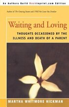 Waiting and Loving: Thoughts Occasioned by the Illness and Death of a Parent