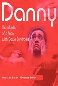 Danny: The Murder of a Man with Down Syndrome by Patricia Smith