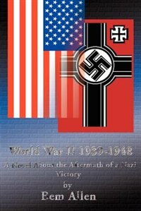 World War II 1939-1948: A Novel about the Aftermath of a Nazi Victory