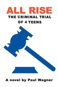 Book All Rise: The Criminal Trial of 4 Teens by Paul Wagner