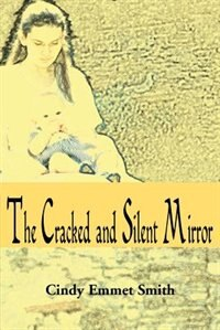 Book The Cracked and Silent Mirror by Cindy Emmet Smith