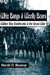 Book Whiz Bangs and Woolly Bears: Walter Estabrooks and the Great War by Harold A Skaarup