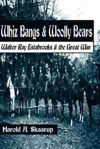 Whiz Bangs and Woolly Bears: Walter Estabrooks and the Great War by Harold A Skaarup