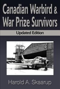 Canadian Warbird Survivors: Updated Edition by Harold A. Skaarup