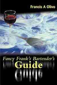 Fancy Frank's Bartender's Guide by Francis A. Olivo