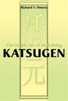 Katsugen: The Gentle Art Of Well-being
