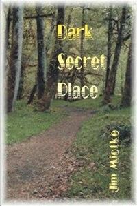 Book Dark Secret Place by Jim Miotke