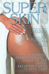 Super Skin: A Leading Dermatologist's Guide to the Latest Breakthroughs in Skin Care