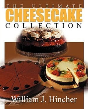 The Ultimate Cheesecake Collection by William J. Hincher