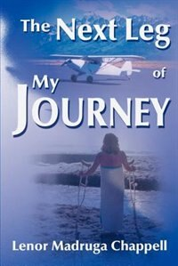 The Next Leg of My Journey by Lenor Madruga Chappell
