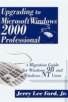 Upgrading to Microsoft Windows 2000 Professional: A Migration Guide for Windows 98 and Windows NT…