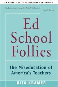 Ed School Follies: The Miseducation Of America's Teachers