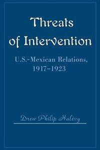 Threats of Intervention: U.S.-Mexican Relations, 1917-1923