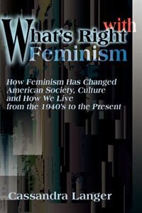 A Feminist Critique: How Feminism Has Changed American Society, Culture, and How We Live from the…