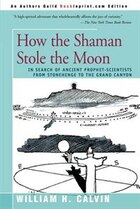 How The Shaman Stole The Moon: In Search Of Ancient Prophet-scientists From Stonehenge To The Grand…