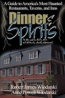 Dinner and Spirits: A Guide to America's Most Haunted Restaurants, Taverns, and Inns
