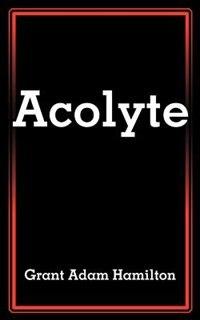 Book Acolyte by Grant Adam Hamilton