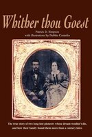 Whither Thou Goest: The True Story of Two Long-Lost Pioneers Whose Dream Wouldn't Die, and How…