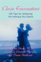 Close Encounters: 100 Tips for Achieving the Intimacy You Desire