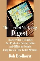 The Internet Marketing Digest: Discover How to Market Any Product or Service Online and Offline for…