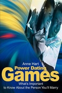 Power Dating Games: What's Important to Know about the Person You'll Marry by Anne Hart