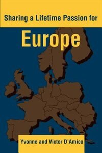 Sharing a Lifetime Passion for Europe by Yvonne D'Amico