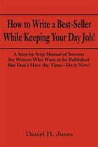 How to Write a Best-Seller While Keeping Your Day Job!: A Step-By Step Manual of Success for…