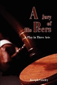 Book Jury of His Peers: A Play in Three Acts by Joseph G. Cowley