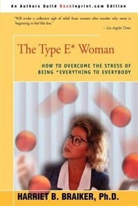 The Type E* Woman: How to Overcome the Stress of Being Everything to Everybody