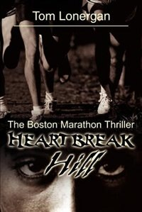 Heartbreak Hill: The Boston Marathon Thriller by Tom Lonergan