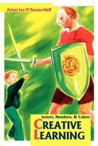 Creative Learning: Letters, Numbers, by Adam Lee D'Amato-Neff