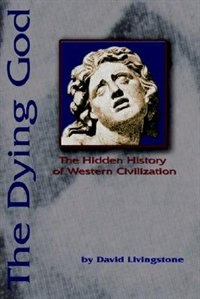 The Dying God: The Hidden History of Western Civilization