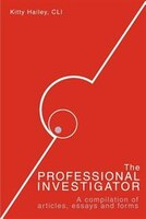 The Professional Investigator: A Compilation of Articles, Essays, and Forms