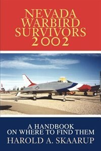 Nevada Warbird Survivors 2002: A Handbook On Where To Find Them by Harold A. A. Skaarup