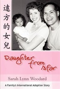 Daughter from Afar: A Family's International Adoption Story by Sarah L. Woodard