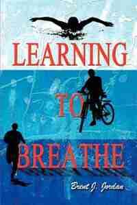 Learning to Breathe by Brent J. Jordan