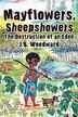 Mayflowers, Sheepshowers: The Destruction of an Eden by Jay Woodward