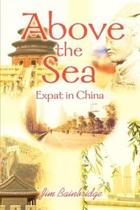 Above the Sea: Expat in China by Jim Bainbridge