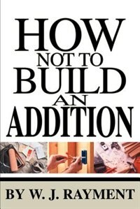 How Not to Build an Addition by W. J. Rayment