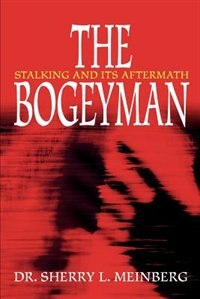 The Bogeyman: Stalking and Its Aftermath by Sherry L. Meinberg