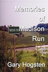 Memories of Madison Run by Gary Hogsten