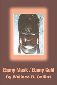 Ebony Mask / Ebony Gold by Wallace B. Collins