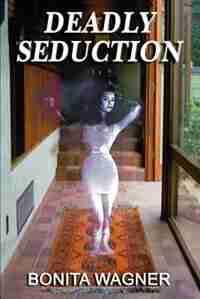 Deadly Seduction by Bonita Wagner