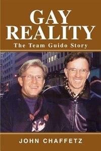 Gay Reality: The Team Guido Story by John Chaffetz