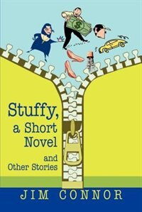 Stuffy, a Short Novel: and Other Stories by Jim Connor