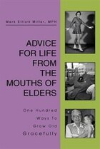Advice For Life From The Mouths Of Elders: One Hundred Ways To Grow Old Gracefully