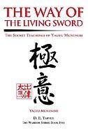 The Way of the Living Sword: The Secret Teachings of Yagyu Munenori