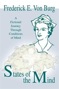 States of the Mind: A Fictional Journey Through Conditions of Mind by Frederick E. Von Burg