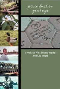 Pixie Dust in Your Eye: a visit to Walt Disney World and Las Vegas by Shari Simonds