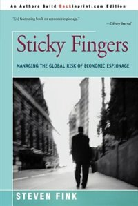 Sticky Fingers: Managing The Global Risk Of Economic Espionage